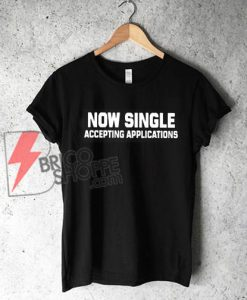 Now-Single-Accepting-Applications-T-Shirt-On-Sale