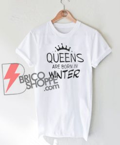 Queens Are Born In Winter Shirt, Queen Shirt, Birthday Gift Clothes, Born in December Gift