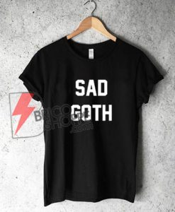 SAD GOTH T-Shirt On Sale, GOTH Shirt On Sale