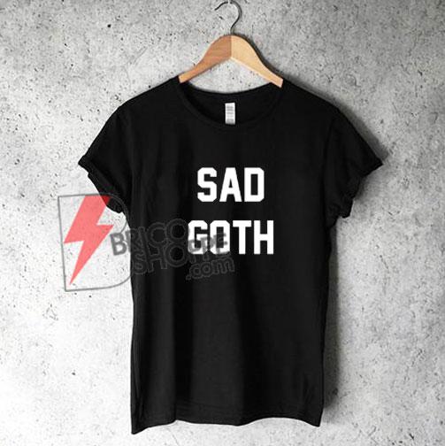 SAD GOTH T-Shirt On Sale, GOTH Shirt On Sale