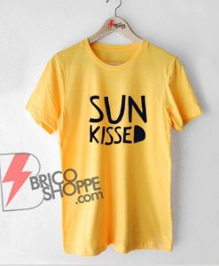 SUN KISSED Shirt On Sale - Funny Sun Kissed T-Shirt
