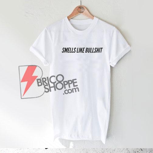Smells Like Bullshit T-Shirt On Sale