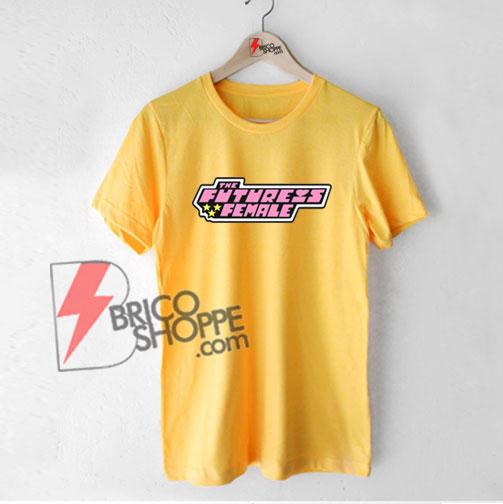 THE FUTURES FEMALES T-Shirt - Funny Powerpuff Girl Shirt