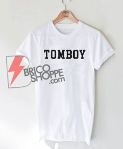 TOMBOY T-Shirt - Funny Shirt On Sale