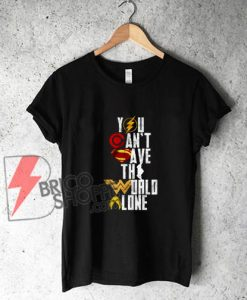 You-Can't-Save-The-World-Alone-Heroes-Shirt---Justice-League-Shirt-On-Sale