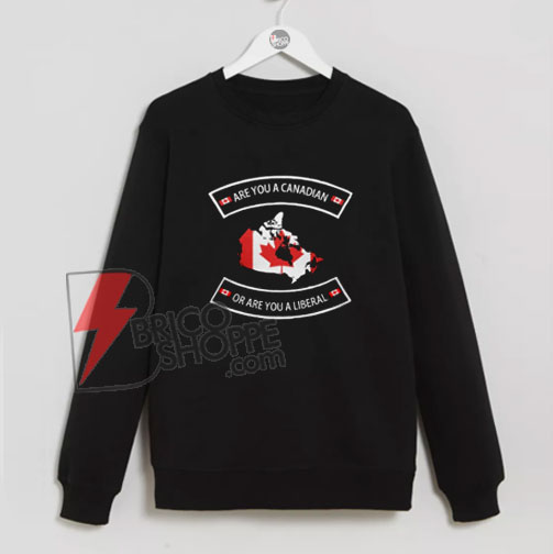 Are-You-A-Canadian-Or-Are-A-Liberal-Sweatshirt
