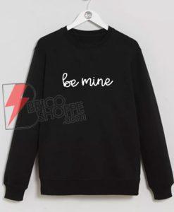 Be-Mine-Sweatshirt---Valentine-Be-Mine-Shirt-On-Sale