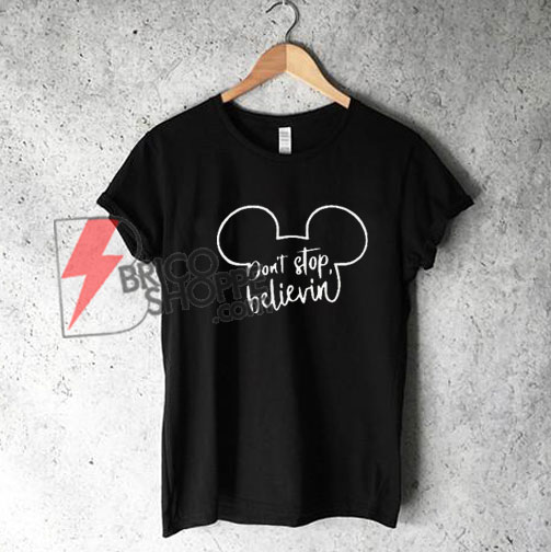 Dont-Stop-Believin-Shirt-On-Sale---Disney-T-Shirt-On-Sale
