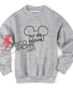 Dont-Stop-Believin-Sweatshirt-On-Sale---Disney-T-Shirt-On-Sale