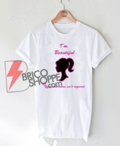 I'm Beautiful Your Validation Isn't Required T-Shirt