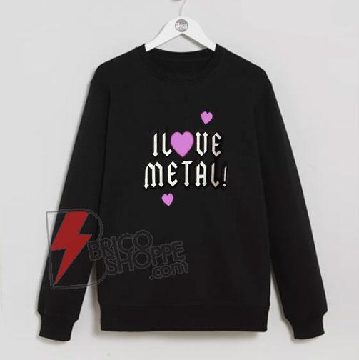 I-Love-Metal-Sweatshirt