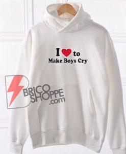 I-Love-To-Make-Boys-Cry-Hoodie