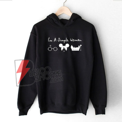 I'M A SIMPLE WOMAN LIKE HARRY POTTER DISNEY AND FRIENDS Hoodie