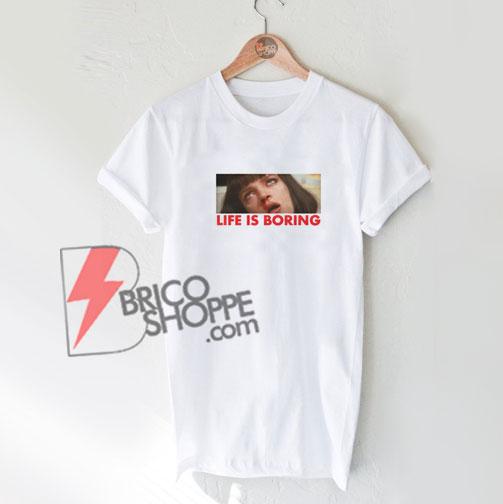 Life Is Boring - Mia Wallace T-Shirt - Mary Pulp Fiction Tee