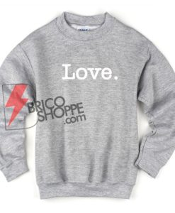 Love Sweatshirt - Valentine Sweatshirt On Sale