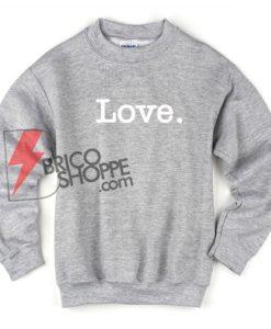 Love Sweatshirt - Valentine Sweatshirt On Sale
