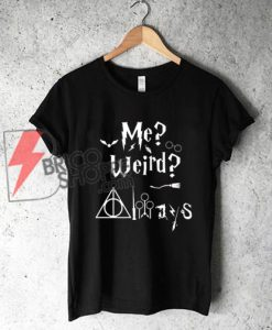 ME--WEIRD--ALWAYS----HARRY-POTTER-SHIRT