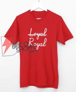Not-Loyal---Royal-Shirt