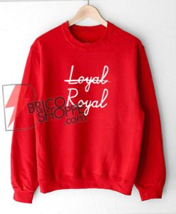 Not-Loyal---Royal-Sweatshirt