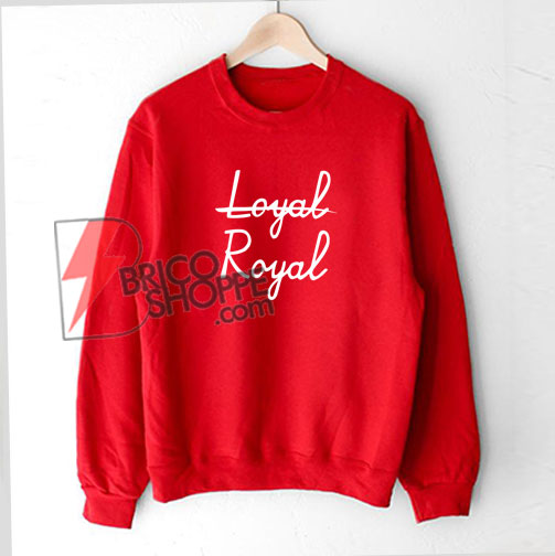Not-Loyal---Royal-Sweatshirt