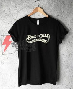 ROCK-IS-DEAD-AND-PAPER-KILLED-IT-T-Shirt