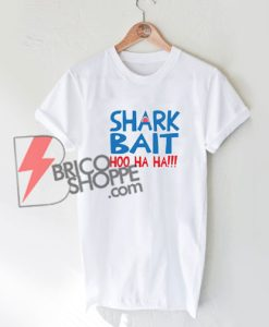 Shark Bait Hoo Ha Ha Shirt - Funny Shirt