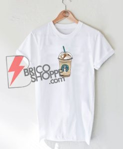 Starbucks coffee Shirt - Funny Starbucks coffee T-Shirt