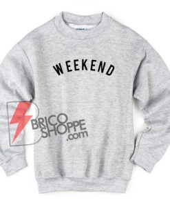 WEEKEND-Sweatshirt---Funny-Sweatshirt-On-Sale