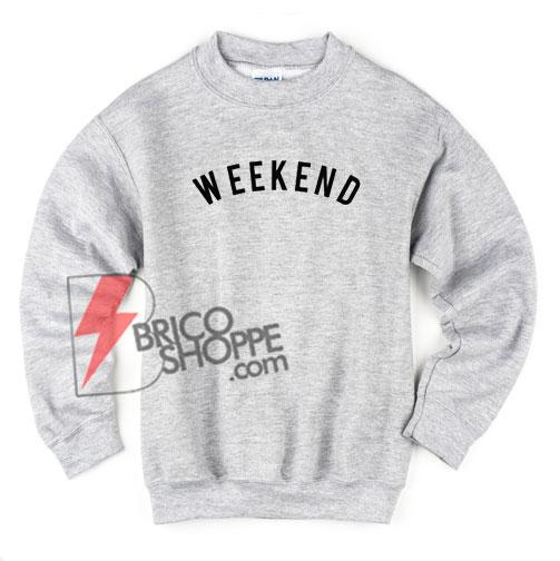 WEEKEND-Sweatshirt---Funny-Sweatshirt-On-Sale