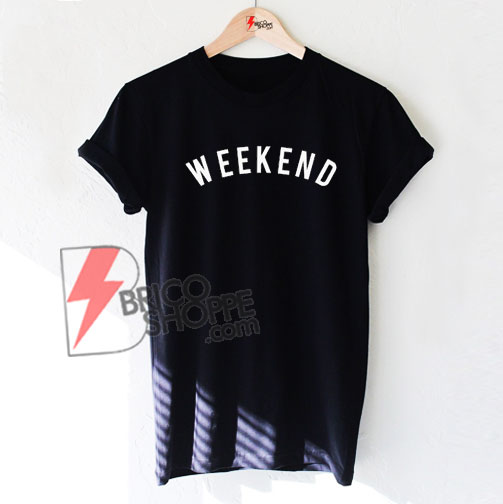 WEEKEND-T-Shirt---Funny-Shirt-On-Sale
