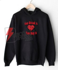 YOU-BREAK-IT-YOU-BUY-IT-Hoodie---Funny's-Hoodie-On-Sale