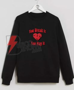 YOU-BREAK-IT-YOU-BUY-IT-sweatshirt---Funny's-sweatshirt-On-Sale
