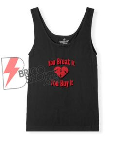 YOU BREAK IT YOU BUY IT Tank Top - Funny's Tank Top