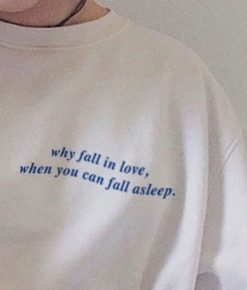 Why fall in love when you can fall asleep T-Shirt