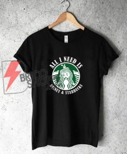 All-I-need-IS-Disney-Starbucks-T--Shirt---Funny-Disney-Starbucks-Shirt