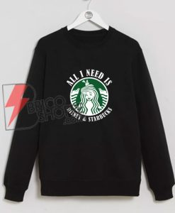 All I need Is Disney Starbucks Sweatshirt - Funny Disney Starbucks Sweatshirt
