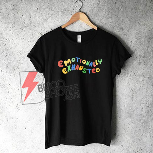 Emotionally Exhausted T-Shirt On Sale