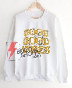 Good Good Vibes Sweatshirt On Sale