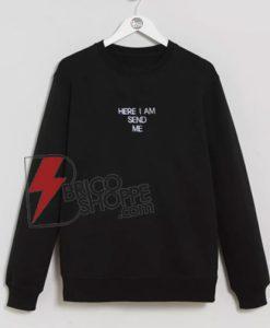 Here I Man Send Me Sweatshirt - Sweatshirt Shirt On Sale