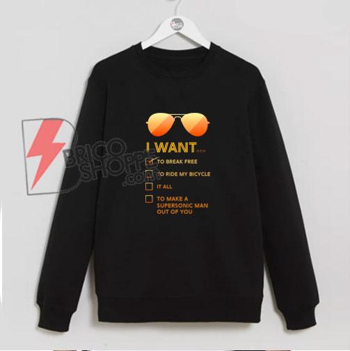 I-want-to...-Break-free-Sweatshirt-Parody-Sweatshirt--Queen-Band