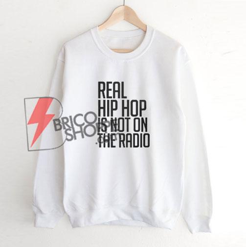 Real-hip-hop-is-NOT-on-the-radio-Sweatshirt-On-Sale