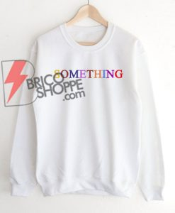 SOMETHING Sweatshirt On Sale