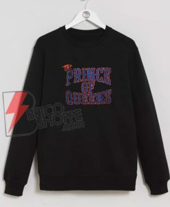 The Prince Of Queens Sweatshirt On Sale