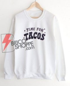 Time-for-TACOS-Sweatshirt-On-Sale