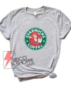 Ariel Little Mermaid Starbucks Shirt - Funny's Shirt On Sale