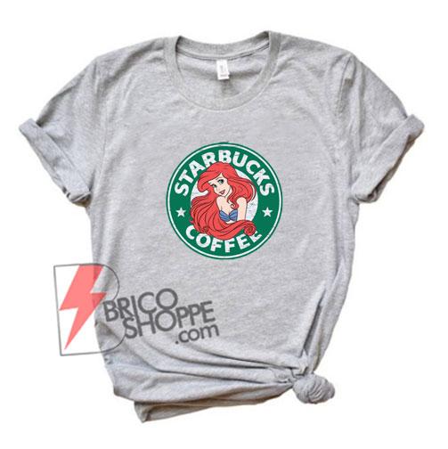 Ariel Little Mermaid Starbucks Shirt - Funny's Shirt On Sale