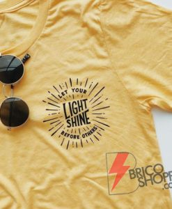 Lets Your LIGHT SHINE Before other T-Shirt - Funny's Shirt On Sale