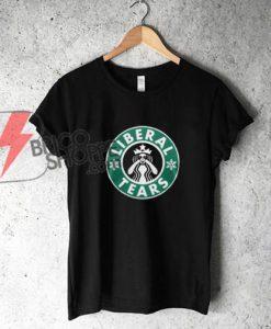Liberal Tears Shirt - Parody Starbucks Liberal Tears Shirt