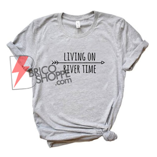 Living On River Time T-Shirt On Sale
