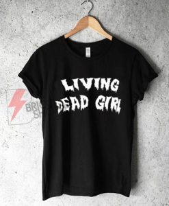 Living dead Girl T-Shirt - Funny's Shirt On Sale